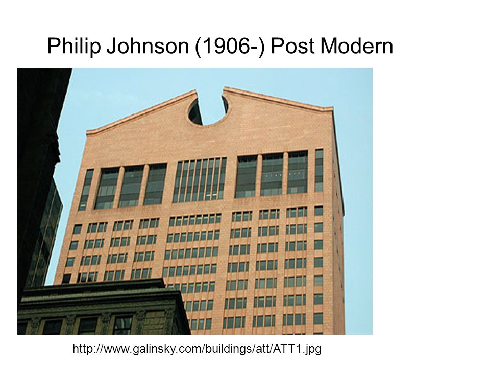 Philip Johnson (1906-) Post Modern