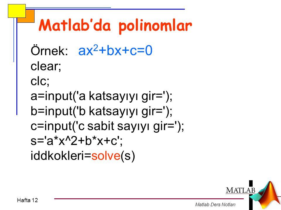 Matlab'da polinomlar Örnek: ax2+bx+c=0 clear; clc;