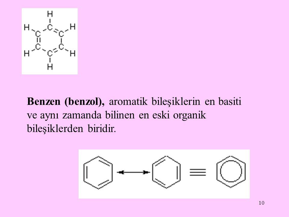 Benzen (benzol), aromatik bileşiklerin en basiti ve aynı zamanda bilinen en eski organik bileşiklerden biridir.