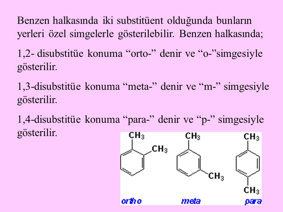 Benzen halkasında iki substitüent olduğunda bunların yerleri özel simgelerle gösterilebilir. Benzen halkasında;