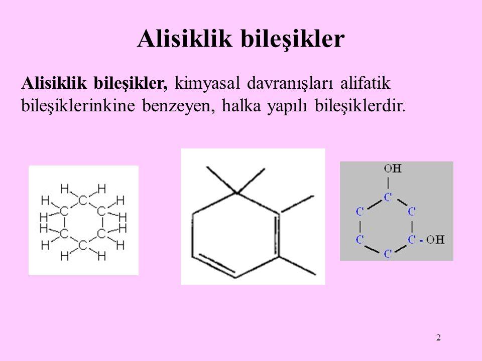 Alisiklik bileşikler Alisiklik bileşikler, kimyasal davranışları alifatik bileşiklerinkine benzeyen, halka yapılı bileşiklerdir.