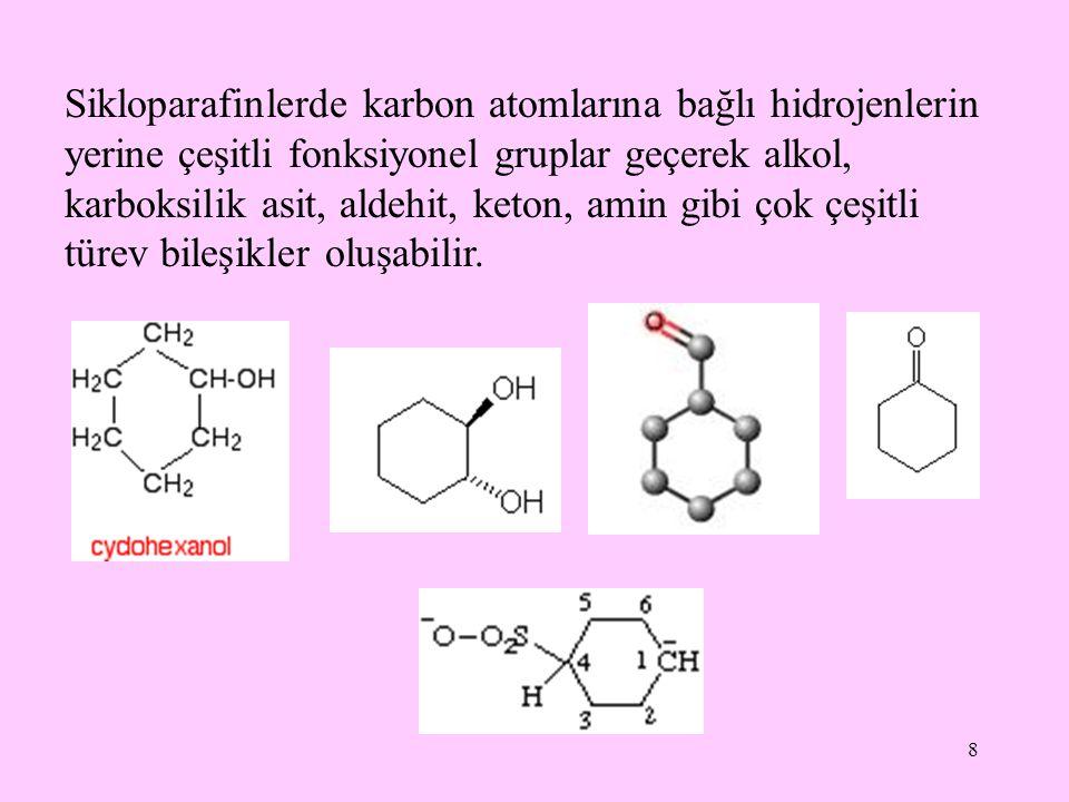 Sikloparafinlerde karbon atomlarına bağlı hidrojenlerin yerine çeşitli fonksiyonel gruplar geçerek alkol, karboksilik asit, aldehit, keton, amin gibi çok çeşitli türev bileşikler oluşabilir.