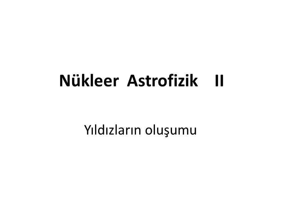 Nükleer Astrofizik II Yıldızların oluşumu