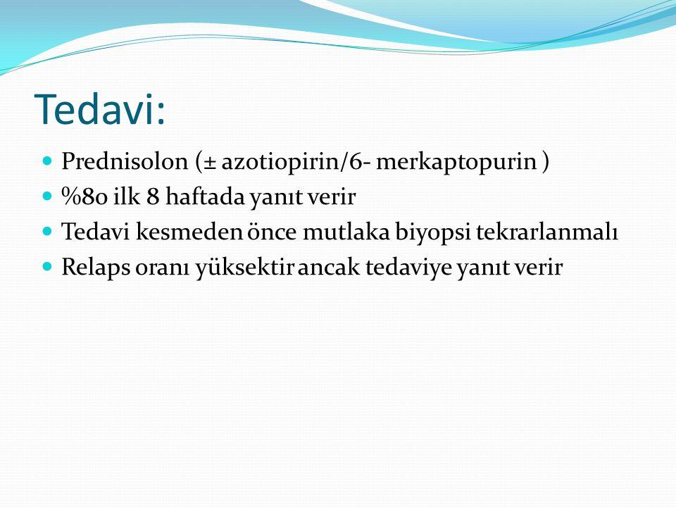 Tedavi: Prednisolon (± azotiopirin/6- merkaptopurin )