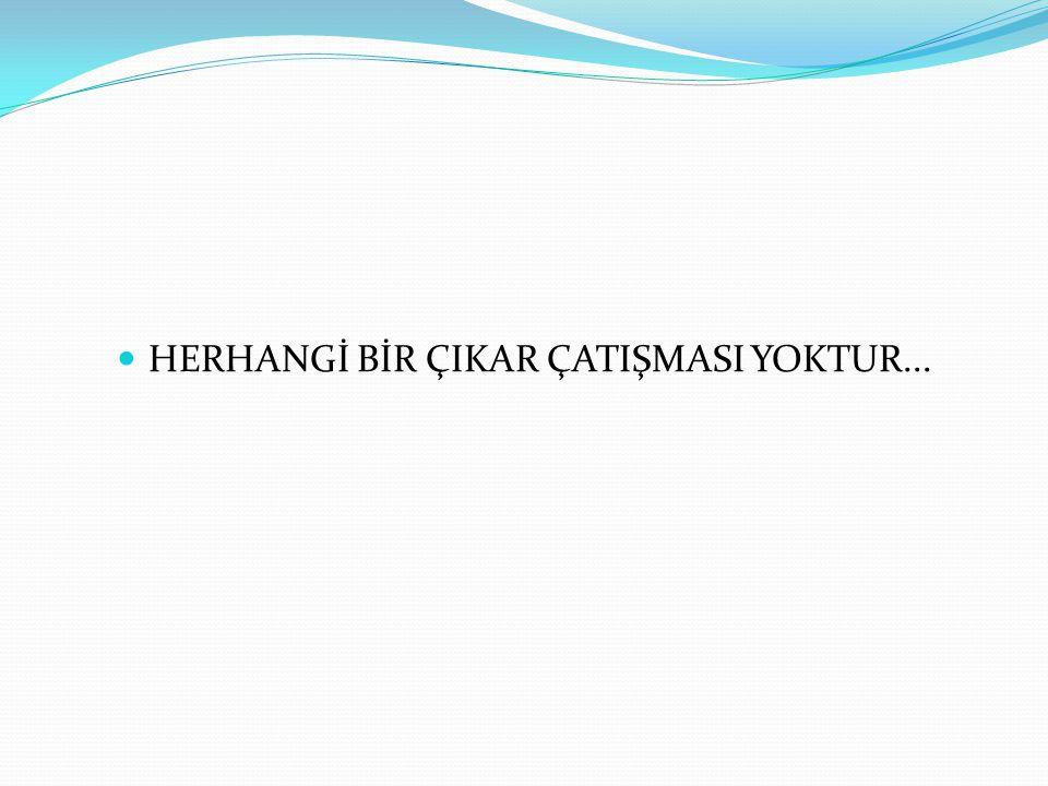 HERHANGİ BİR ÇIKAR ÇATIŞMASI YOKTUR...