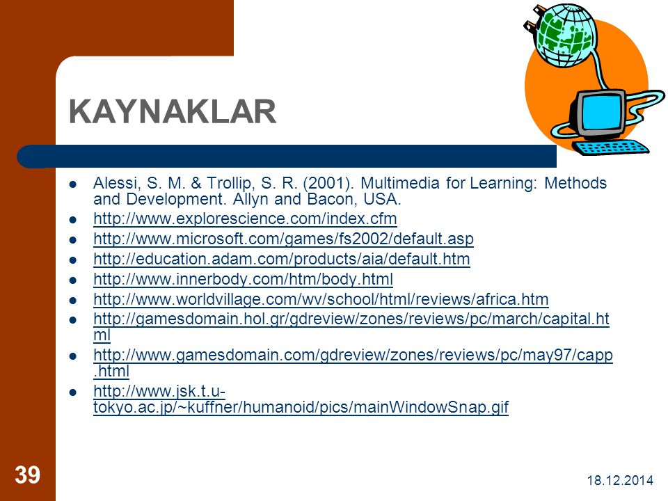 KAYNAKLAR Alessi, S. M. & Trollip, S. R. (2001). Multimedia for Learning: Methods and Development. Allyn and Bacon, USA.