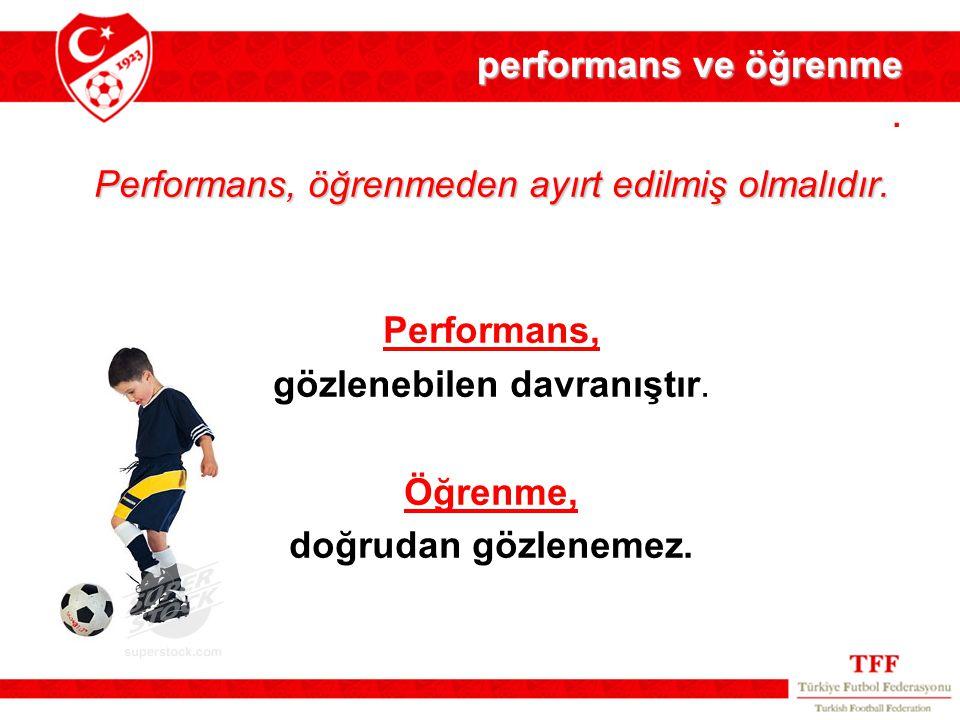 Performans, öğrenmeden ayırt edilmiş olmalıdır.