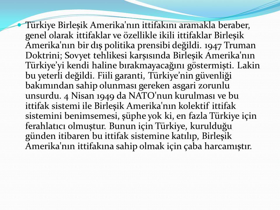 Türkiye Birleşik Amerika nın ittifakını aramakla beraber, genel olarak ittifaklar ve özellikle ikili ittifaklar Birleşik Amerika nın bir dış politika prensibi değildi.