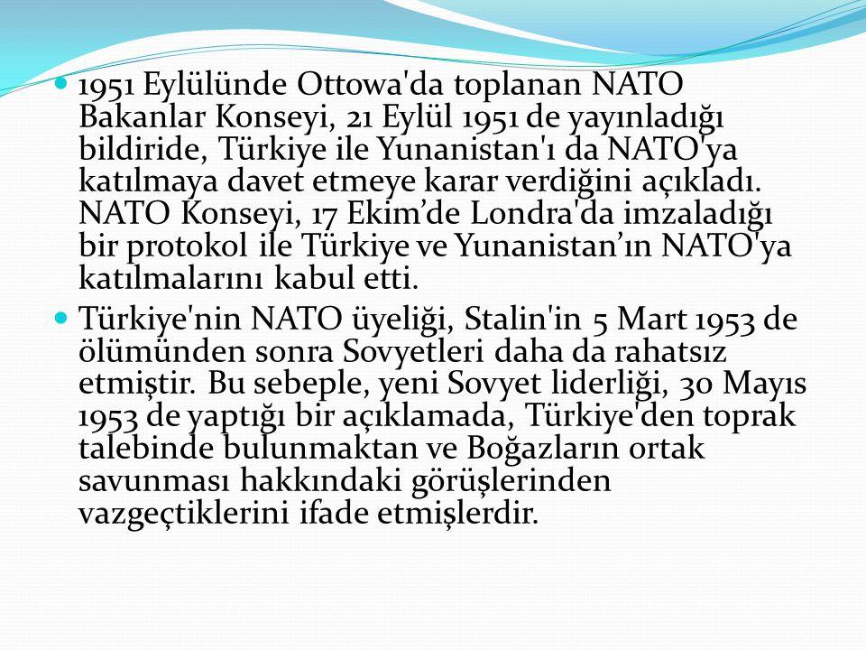 1951 Eylülünde Ottowa da toplanan NATO Bakanlar Konseyi, 21 Eylül 1951 de yayınladığı bildiride, Türkiye ile Yunanistan ı da NATO ya katılmaya davet etmeye karar verdiğini açıkladı. NATO Konseyi, 17 Ekim'de Londra da imzaladığı bir protokol ile Türkiye ve Yunanistan'ın NATO ya katılmalarını kabul etti.