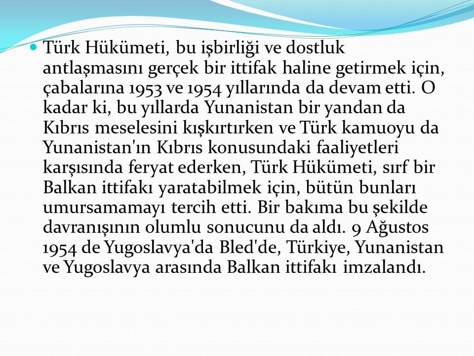 Türk Hükümeti, bu işbirliği ve dostluk antlaşmasını gerçek bir ittifak haline getirmek için, çabalarına 1953 ve 1954 yıllarında da devam etti.