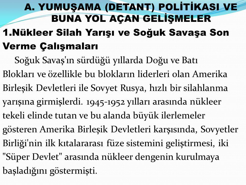 A. YUMUŞAMA (DETANT) POLİTİKASI VE BUNA YOL AÇAN GELİŞMELER