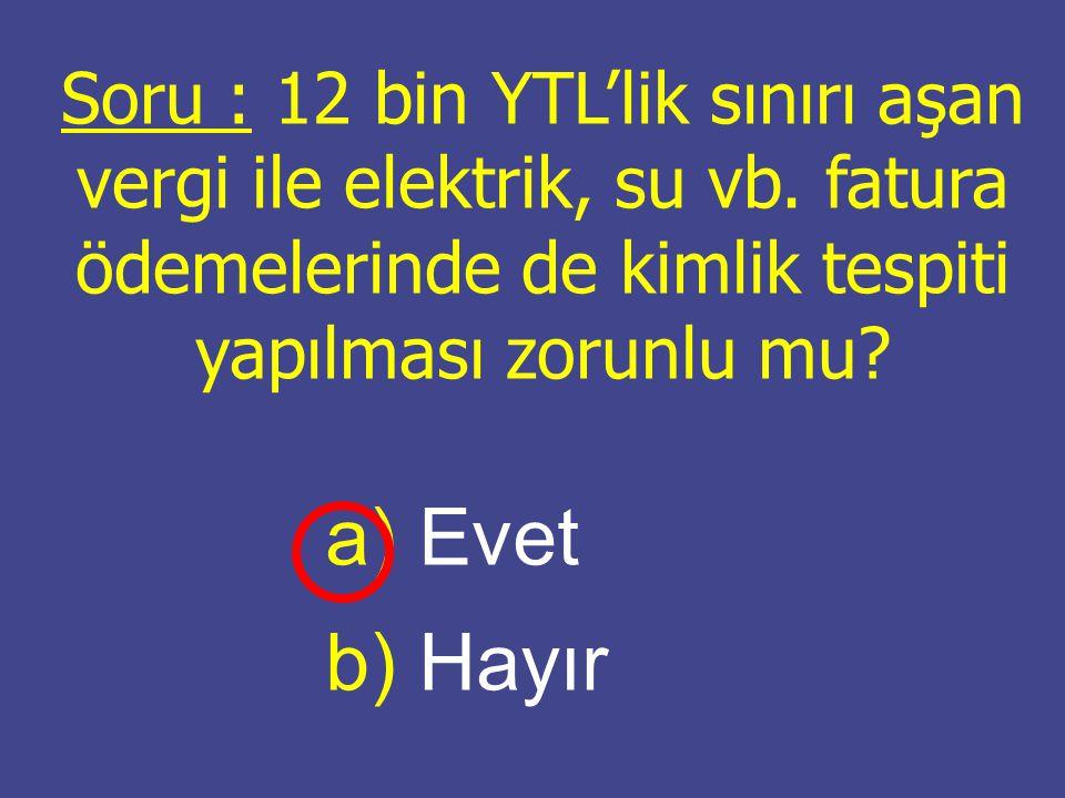 Soru : 12 bin YTL'lik sınırı aşan vergi ile elektrik, su vb