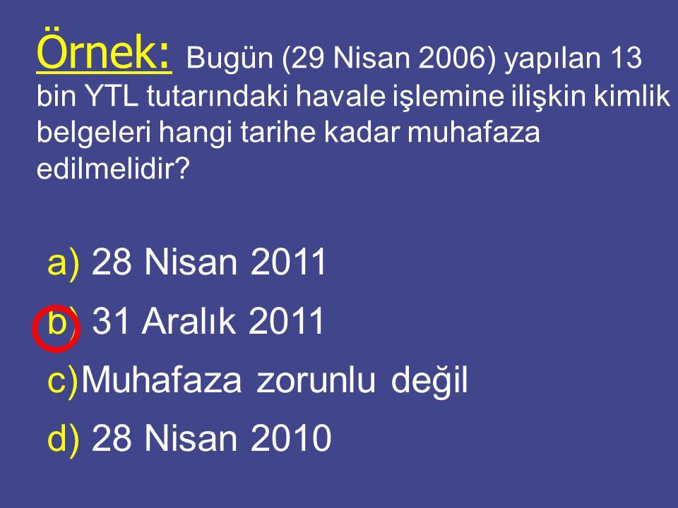 Örnek: Bugün (29 Nisan 2006) yapılan 13 bin YTL tutarındaki havale işlemine ilişkin kimlik belgeleri hangi tarihe kadar muhafaza edilmelidir