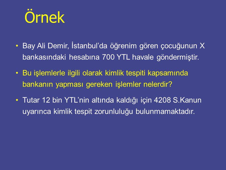 Örnek Bay Ali Demir, İstanbul'da öğrenim gören çocuğunun X bankasındaki hesabına 700 YTL havale göndermiştir.
