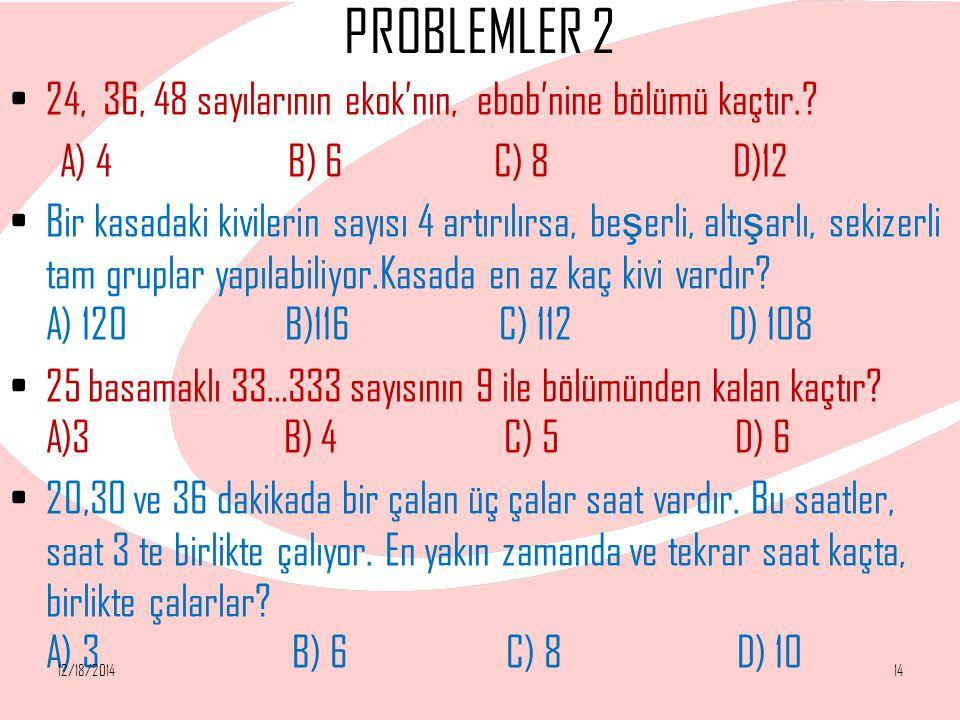 PROBLEMLER 2 24, 36, 48 sayılarının ekok'nın, ebob'nine bölümü kaçtır.