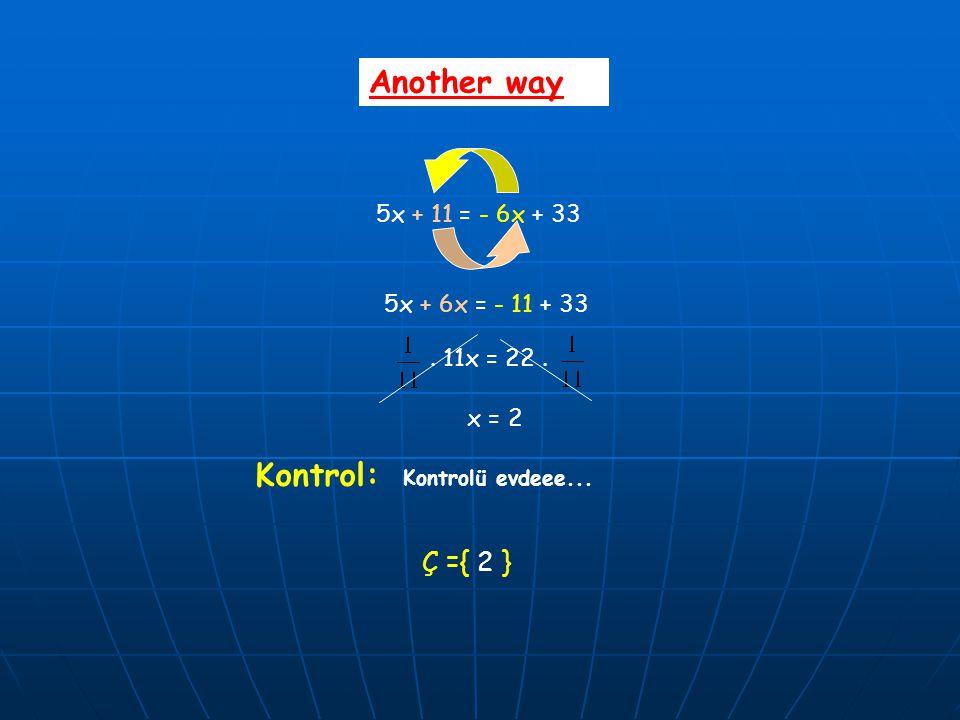 Another way Kontrol: Ç ={ 2 } 5x + 11 = - 6x + 33 5x + 6x = - 11 + 33