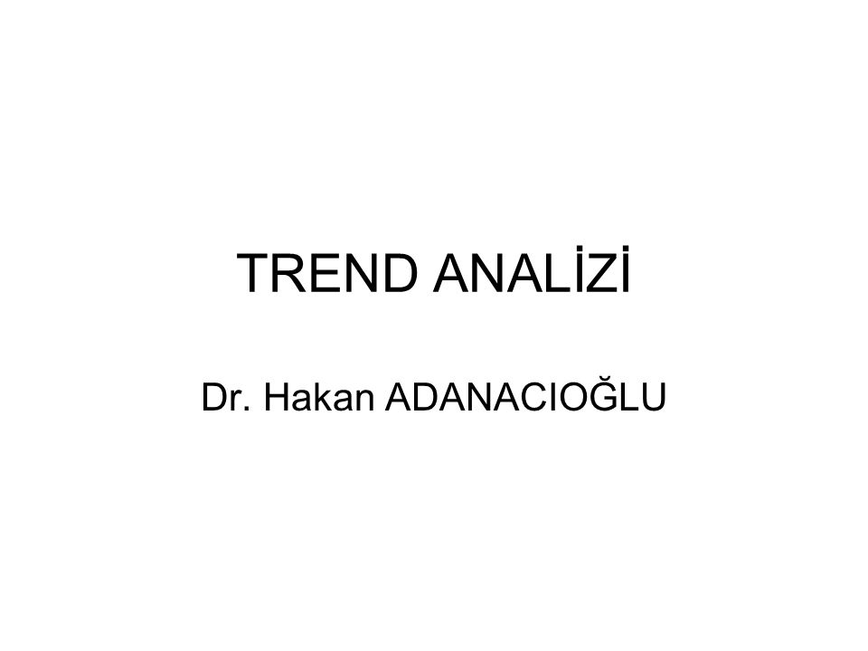 TREND ANALİZİ Dr. Hakan ADANACIOĞLU