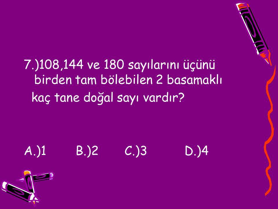 7.)108,144 ve 180 sayılarını üçünü birden tam bölebilen 2 basamaklı