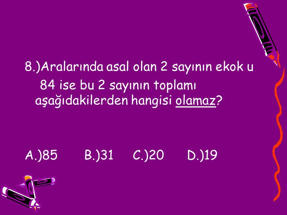 8.)Aralarında asal olan 2 sayının ekok u