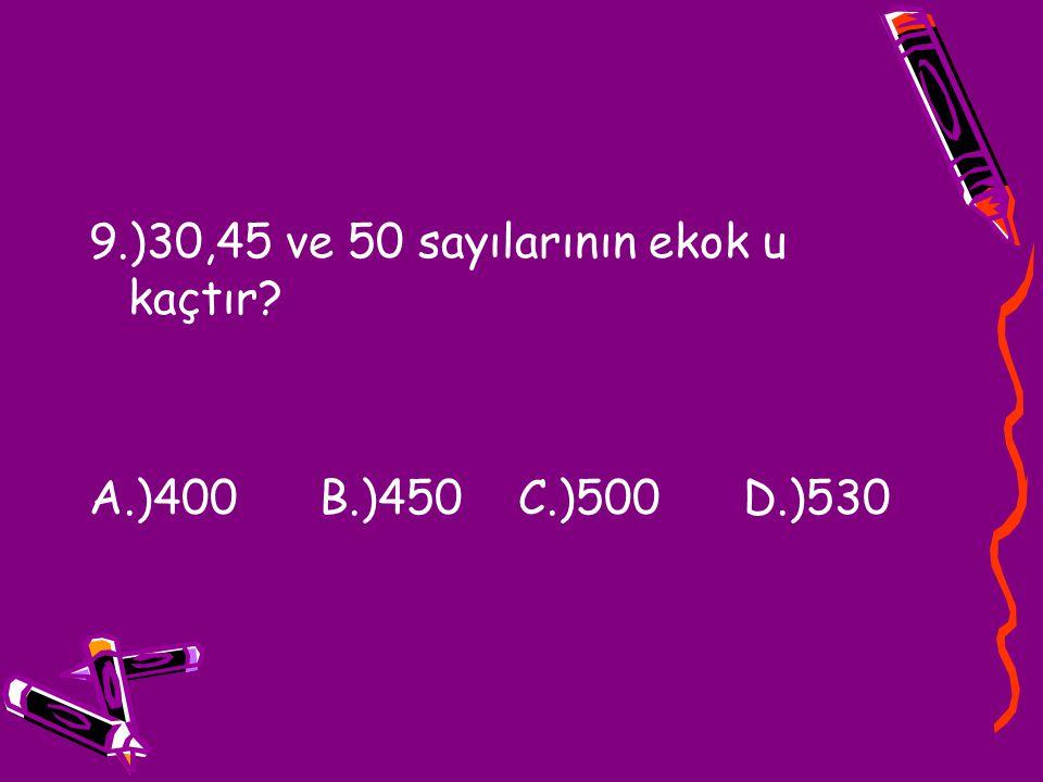 9.)30,45 ve 50 sayılarının ekok u kaçtır