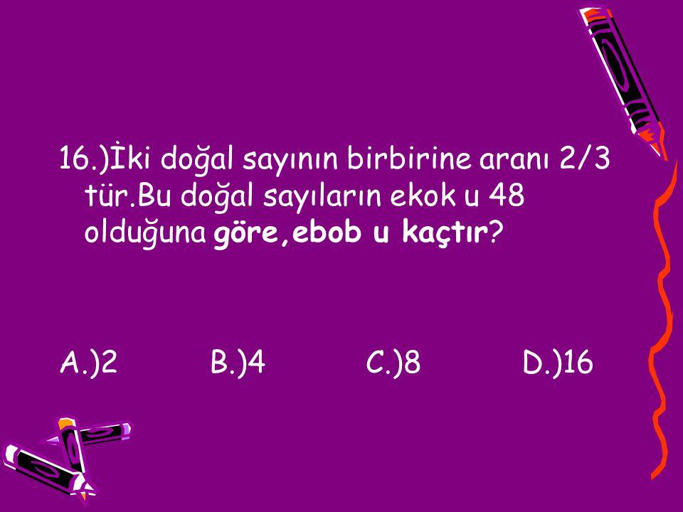 16. )İki doğal sayının birbirine aranı 2/3 tür
