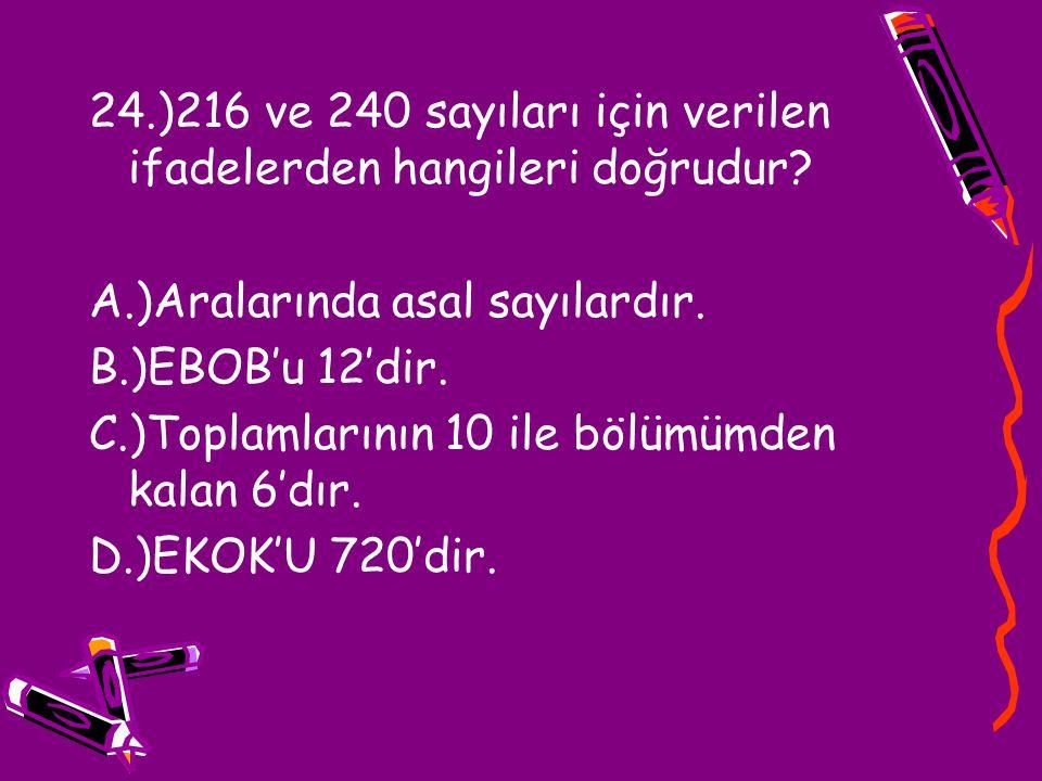 24.)216 ve 240 sayıları için verilen ifadelerden hangileri doğrudur