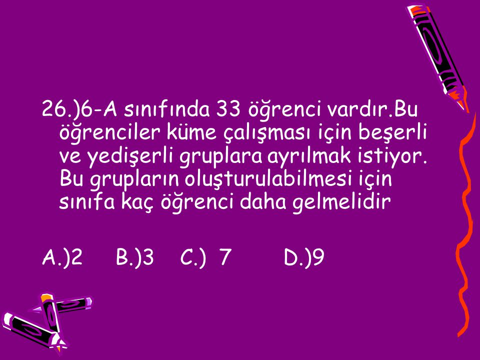 26. )6-A sınıfında 33 öğrenci vardır