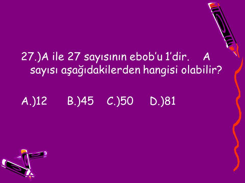 27. )A ile 27 sayısının ebob'u 1'dir