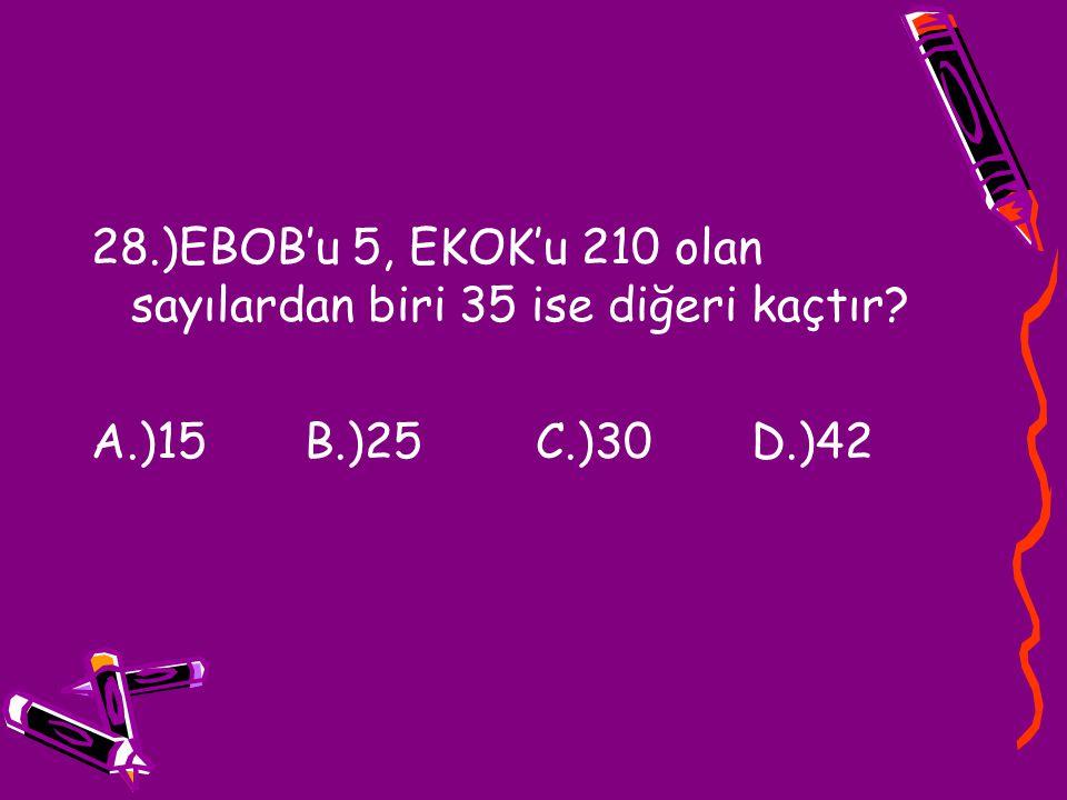 28.)EBOB'u 5, EKOK'u 210 olan sayılardan biri 35 ise diğeri kaçtır