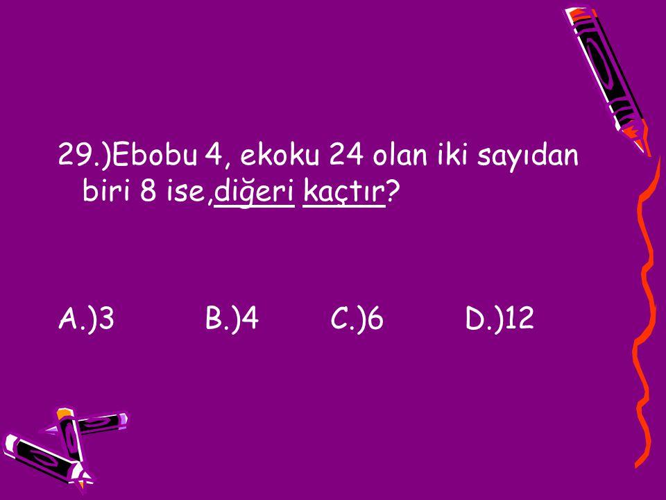 29.)Ebobu 4, ekoku 24 olan iki sayıdan biri 8 ise,diğeri kaçtır