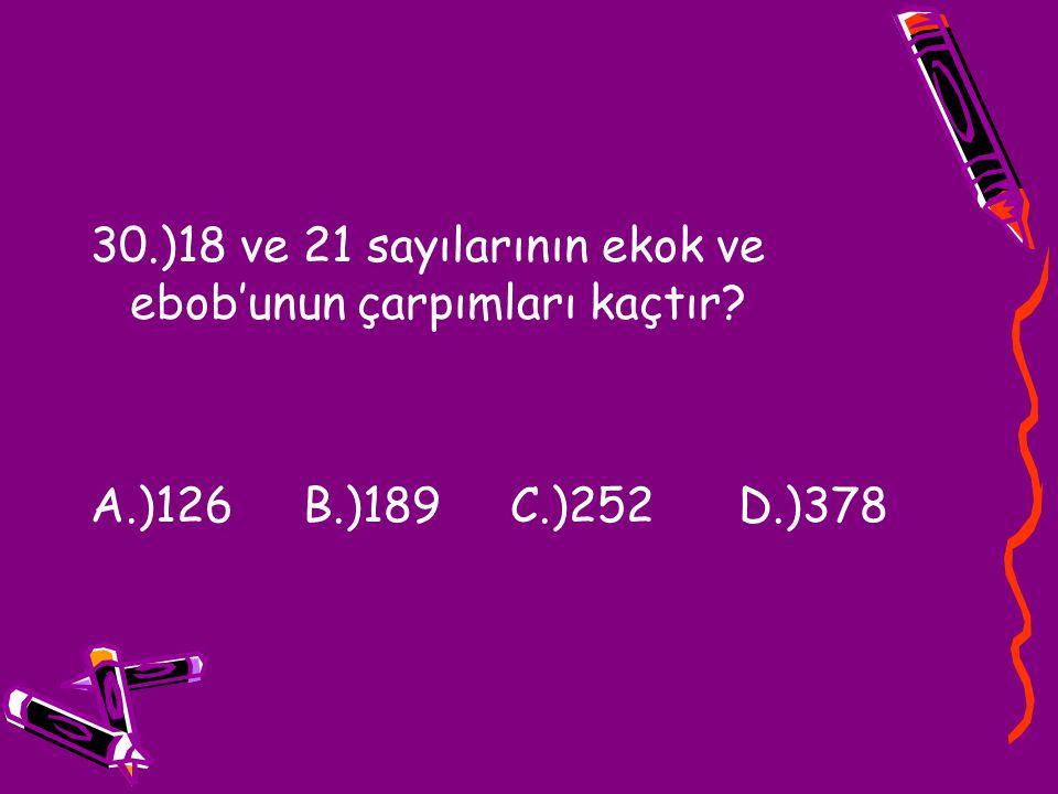 30.)18 ve 21 sayılarının ekok ve ebob'unun çarpımları kaçtır