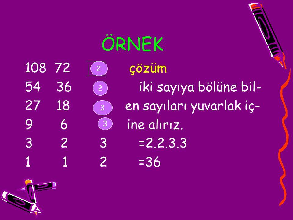 ÖRNEK 72 2 çözüm 36 2 iki sayıya bölüne bil-