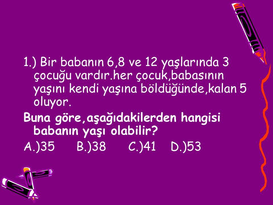 1. ) Bir babanın 6,8 ve 12 yaşlarında 3 çocuğu vardır