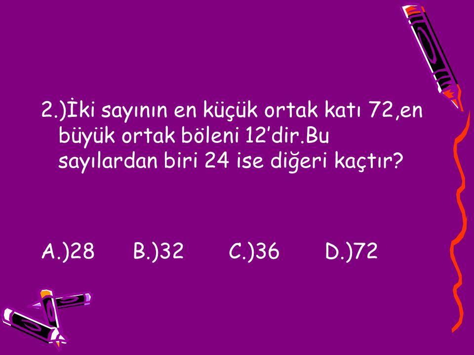 2. )İki sayının en küçük ortak katı 72,en büyük ortak böleni 12'dir