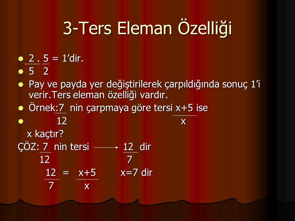 3-Ters Eleman Özelliği 2 . 5 = 1'dir. 5 2