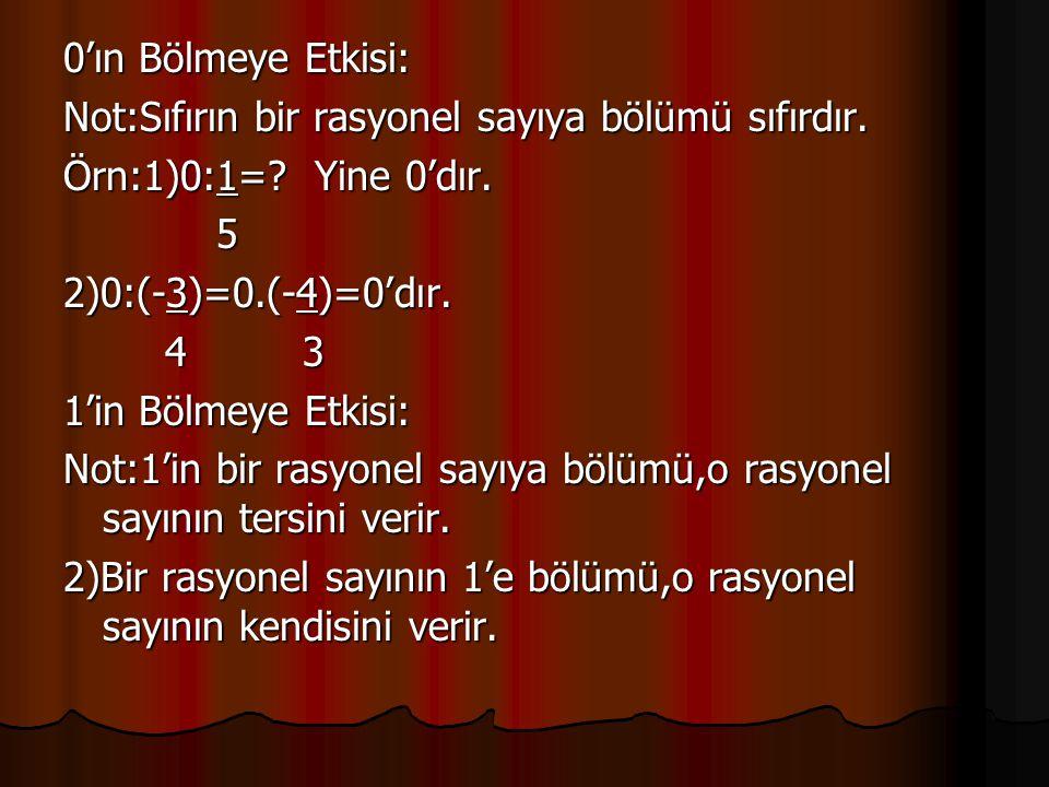 0'ın Bölmeye Etkisi: Not:Sıfırın bir rasyonel sayıya bölümü sıfırdır. Örn:1)0:1= Yine 0'dır. 5.