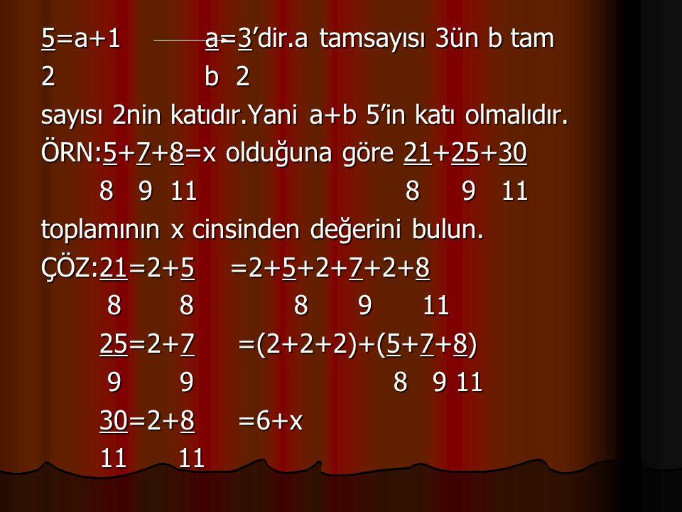 5=a+1 a=3'dir.a tamsayısı 3ün b tam