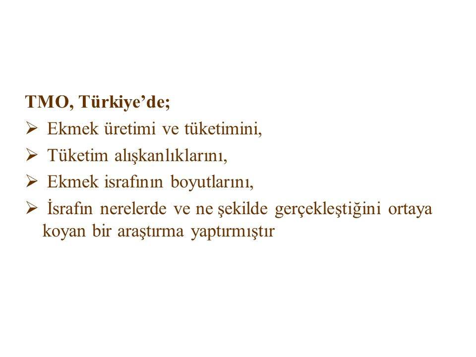 TMO, Türkiye'de; Ekmek üretimi ve tüketimini, Tüketim alışkanlıklarını, Ekmek israfının boyutlarını,