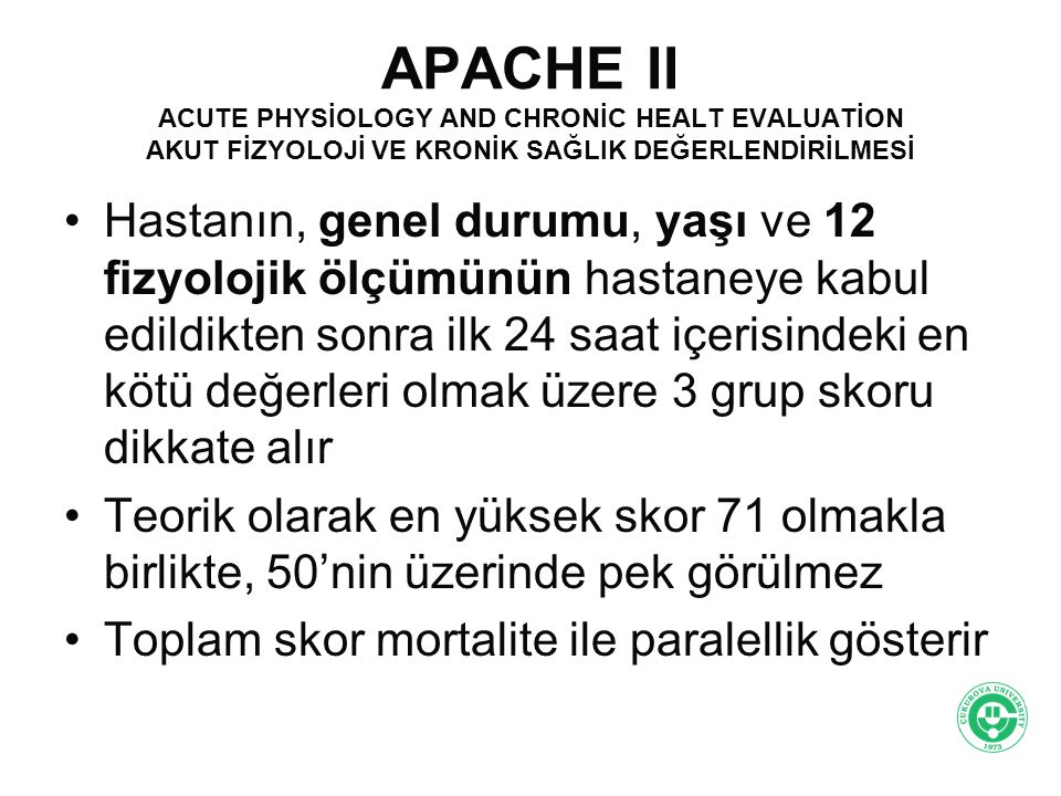 APACHE II ACUTE PHYSİOLOGY AND CHRONİC HEALT EVALUATİON AKUT FİZYOLOJİ VE KRONİK SAĞLIK DEĞERLENDİRİLMESİ