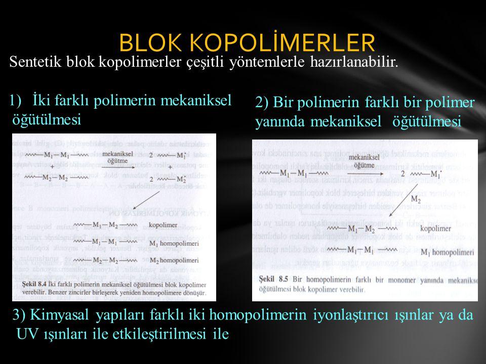 BLOK KOPOLİMERLER Sentetik blok kopolimerler çeşitli yöntemlerle hazırlanabilir. İki farklı polimerin mekaniksel.