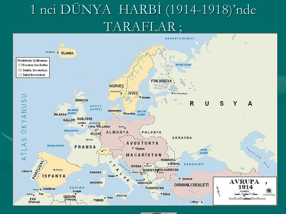 1 nci DÜNYA HARBİ (1914-1918)'nde TARAFLAR ;