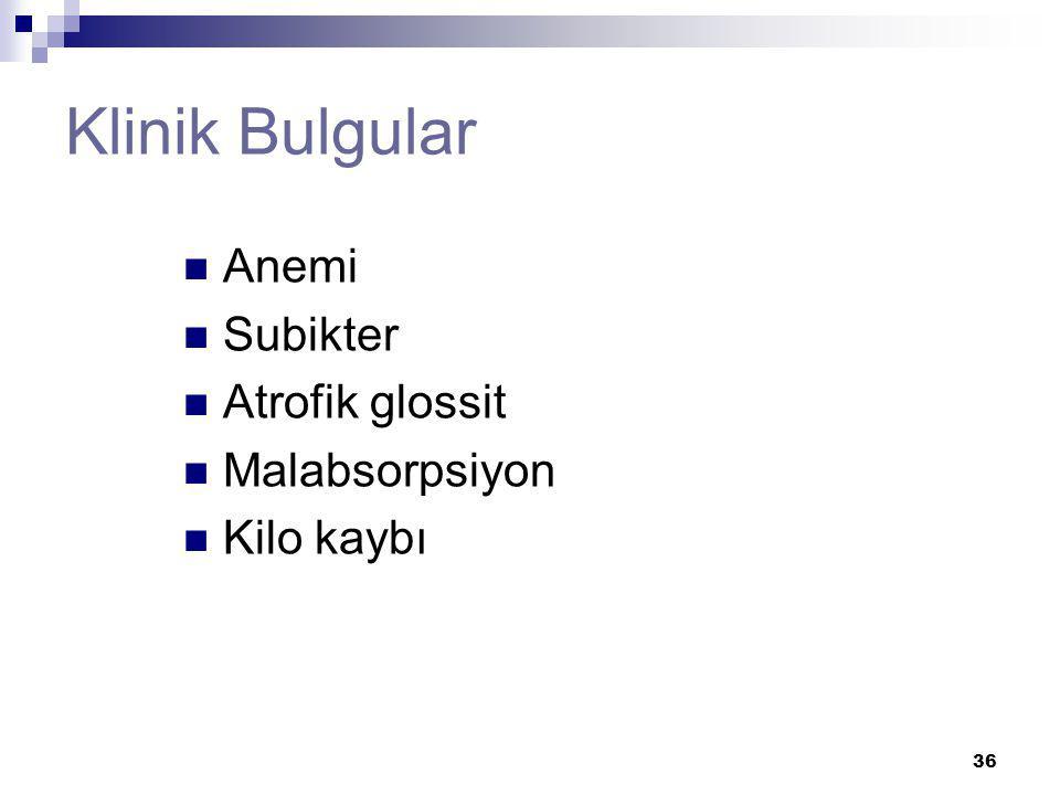 Klinik Bulgular Anemi Subikter Atrofik glossit Malabsorpsiyon