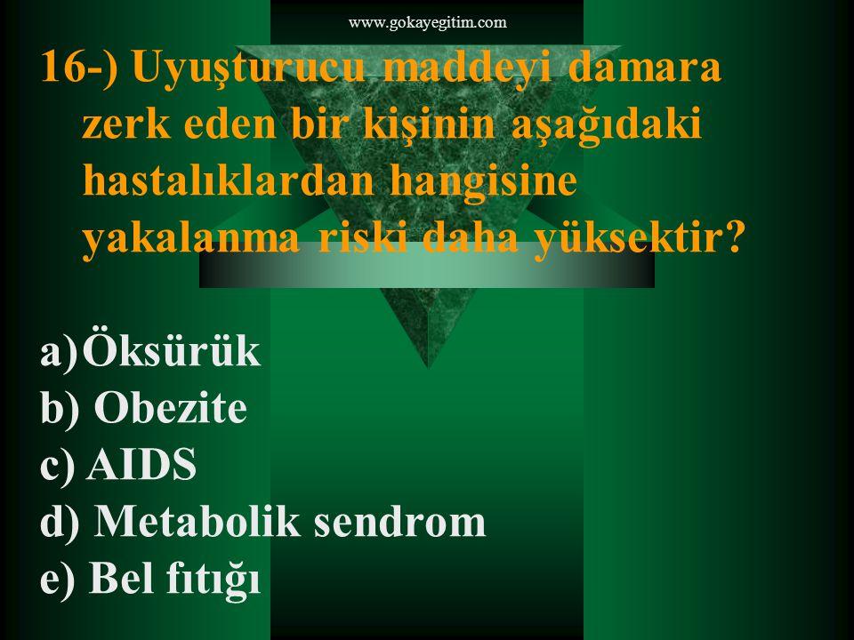 www.gokayegitim.com 16-) Uyuşturucu maddeyi damara zerk eden bir kişinin aşağıdaki hastalıklardan hangisine yakalanma riski daha yüksektir