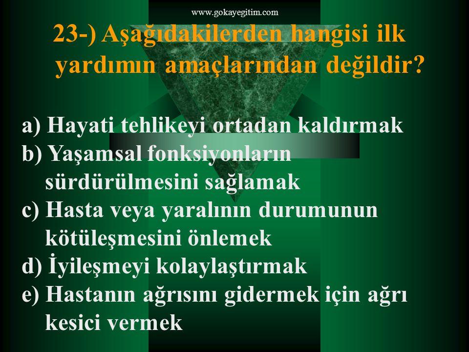 23-) Aşağıdakilerden hangisi ilk yardımın amaçlarından değildir