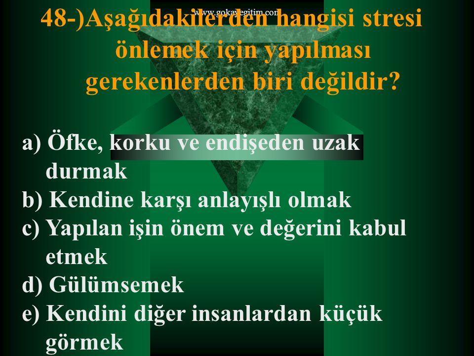 48-)Aşağıdakilerden hangisi stresi önlemek için yapılması gerekenlerden biri değildir