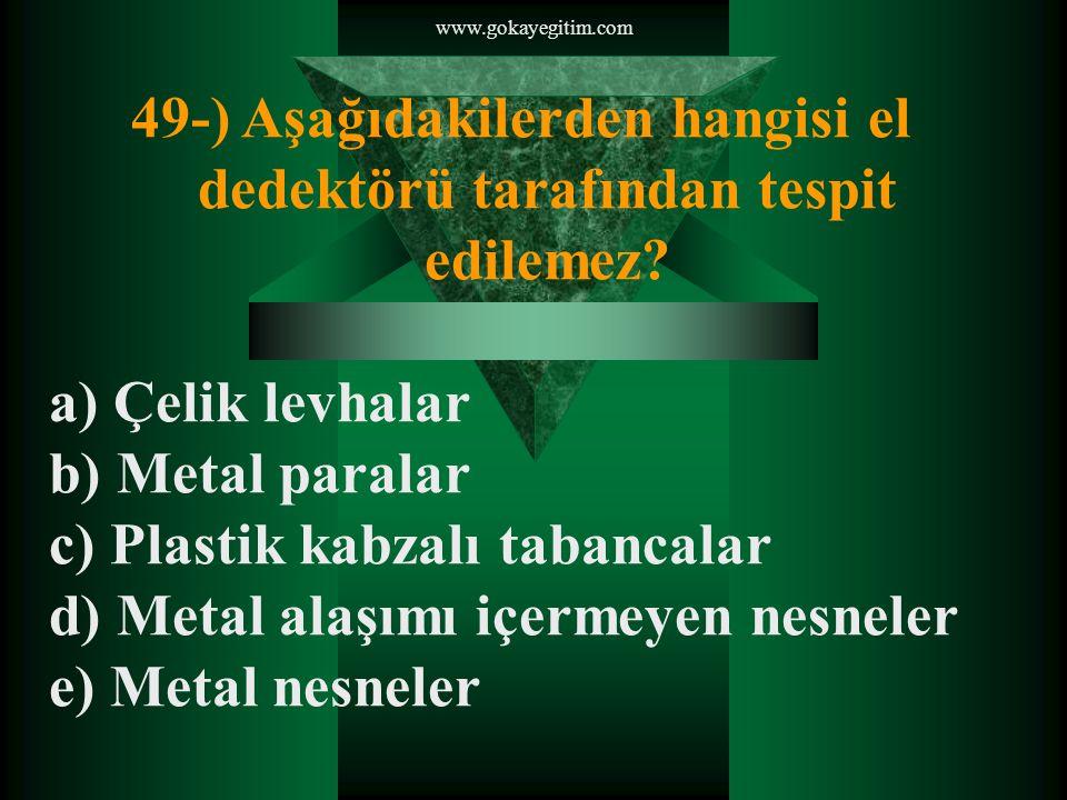 49-) Aşağıdakilerden hangisi el dedektörü tarafından tespit edilemez