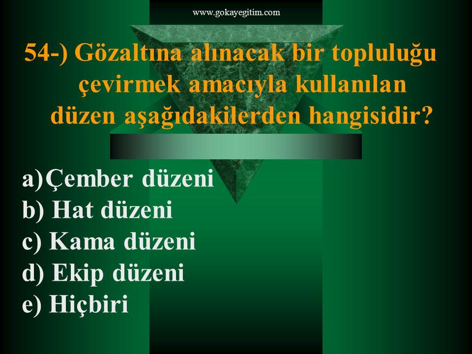 www.gokayegitim.com 54-) Gözaltına alınacak bir topluluğu çevirmek amacıyla kullanılan düzen aşağıdakilerden hangisidir