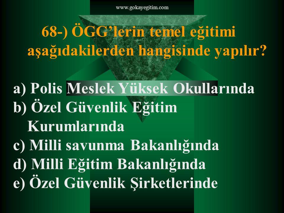 68-) ÖGG'lerin temel eğitimi aşağıdakilerden hangisinde yapılır