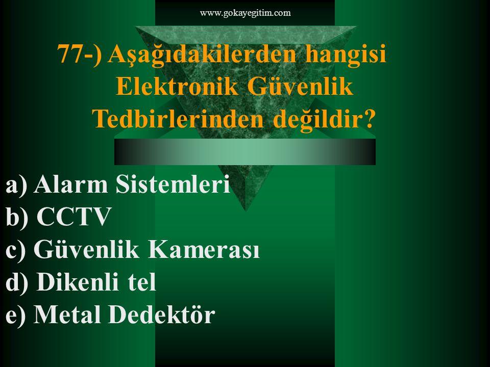 www.gokayegitim.com 77-) Aşağıdakilerden hangisi Elektronik Güvenlik Tedbirlerinden değildir a) Alarm Sistemleri.