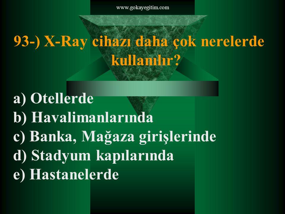 93-) X-Ray cihazı daha çok nerelerde kullanılır